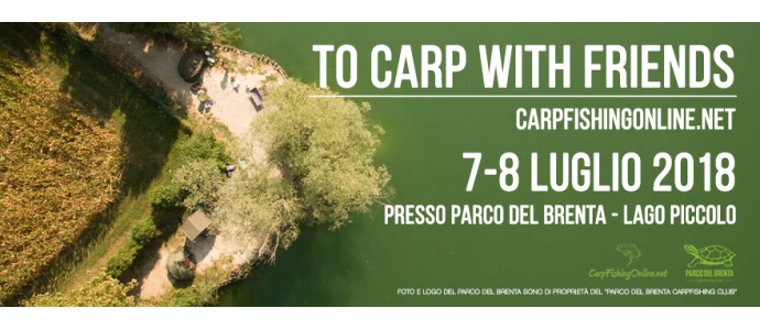 To Carp With Friends - 7 e 8 luglio Parco del Brenta